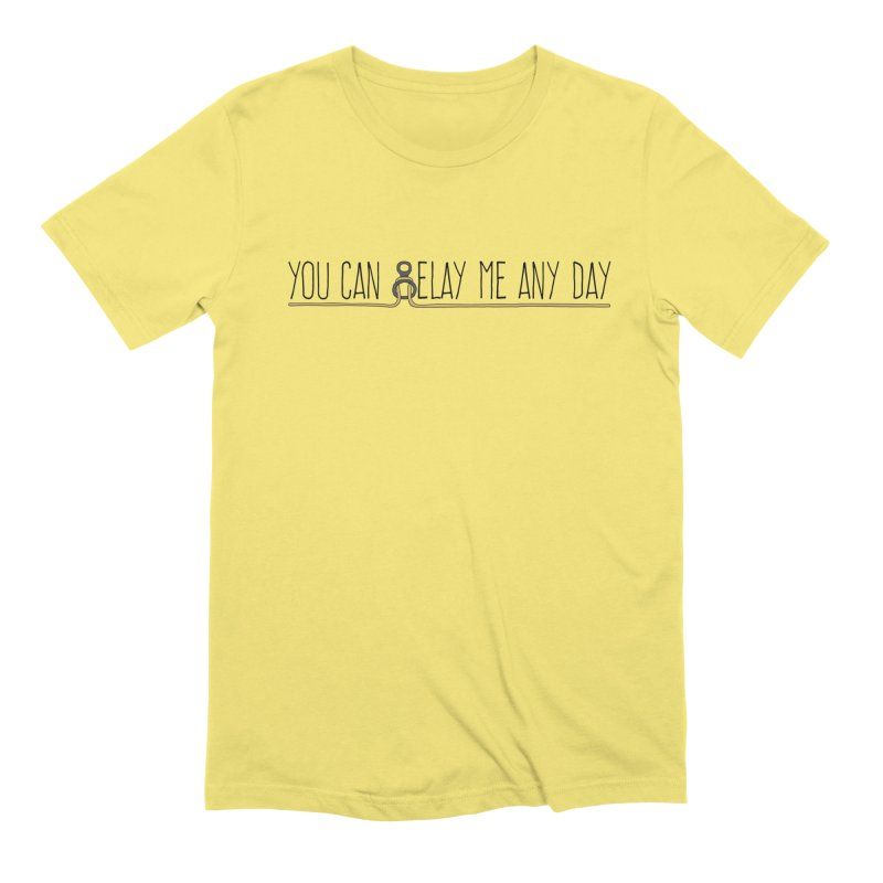 You Can Belay Me Any Day Men's T-Shirt by The Wandering Fools