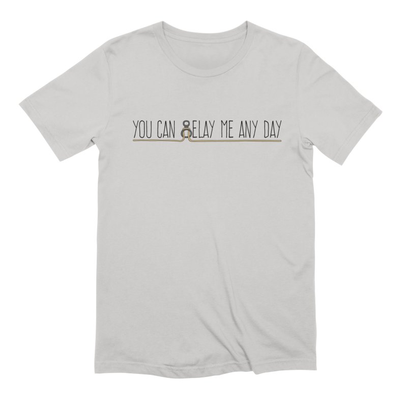 You Can Belay Me Any Day Men's Extra Soft T-Shirt by The Wandering Fools