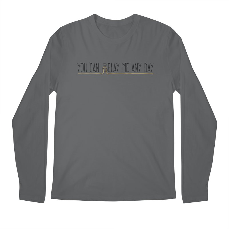 You Can Belay Me Any Day Men's Longsleeve T-Shirt by The Wandering Fools