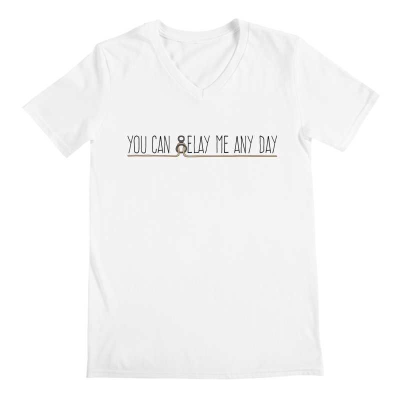 You Can Belay Me Any Day Men's V-Neck by The Wandering Fools