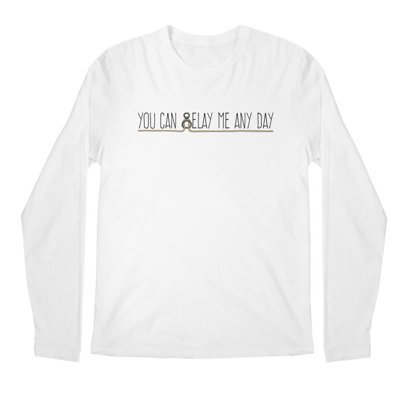 You Can Belay Me Any Day Men's Regular Longsleeve T-Shirt by The Wandering Fools