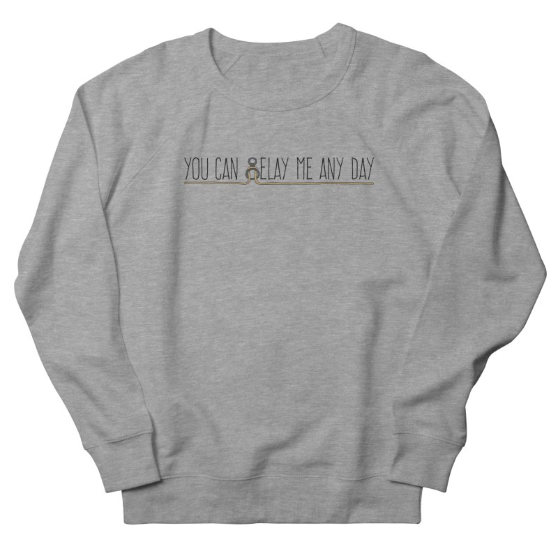 You Can Belay Me Any Day Men's French Terry Sweatshirt by The Wandering Fools