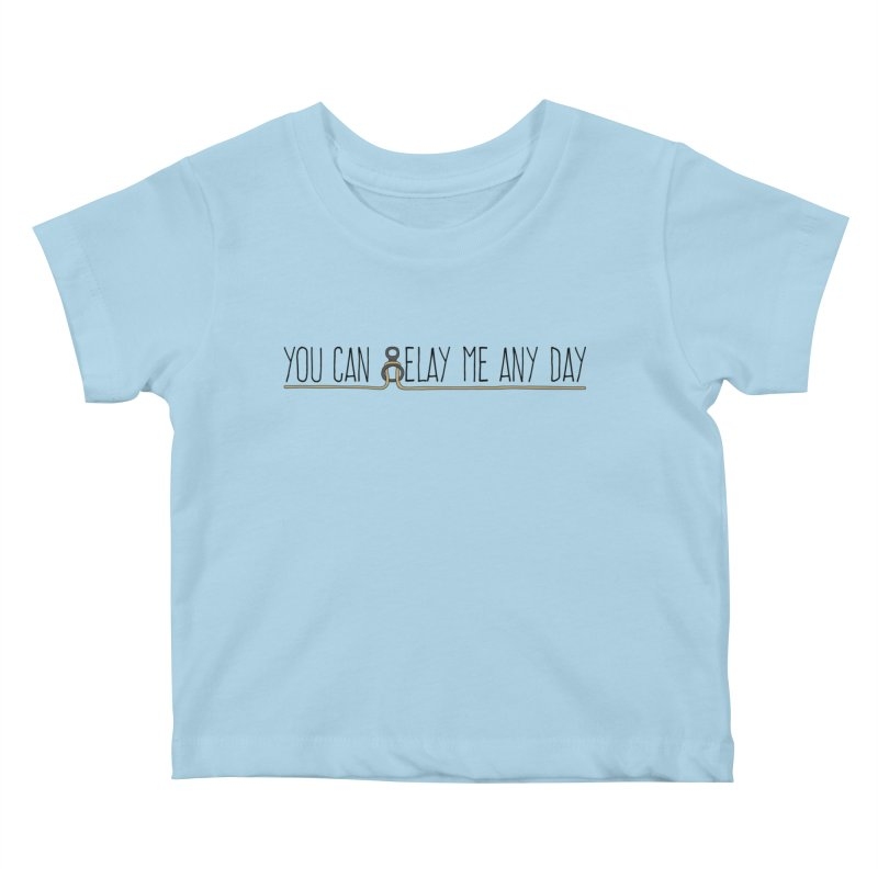 You Can Belay Me Any Day Kids Baby T-Shirt by The Wandering Fools