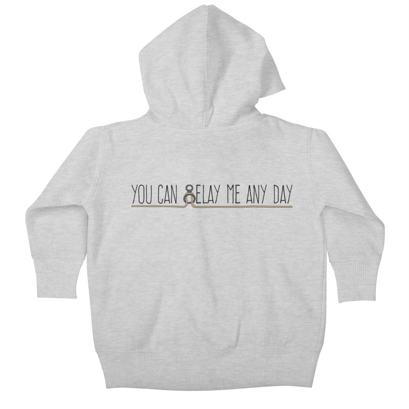 You Can Belay Me Any Day Kids Baby Zip-Up Hoody by The Wandering Fools