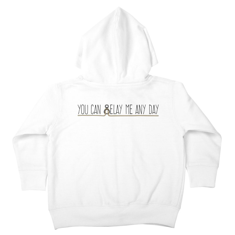 You Can Belay Me Any Day Kids Toddler Zip-Up Hoody by The Wandering Fools