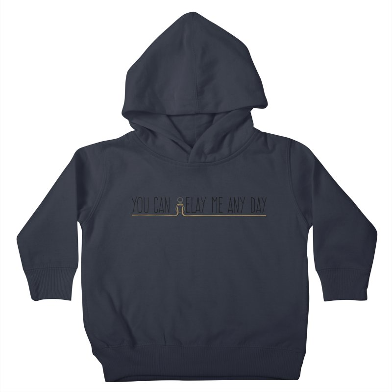 You Can Belay Me Any Day Kids Toddler Pullover Hoody by The Wandering Fools