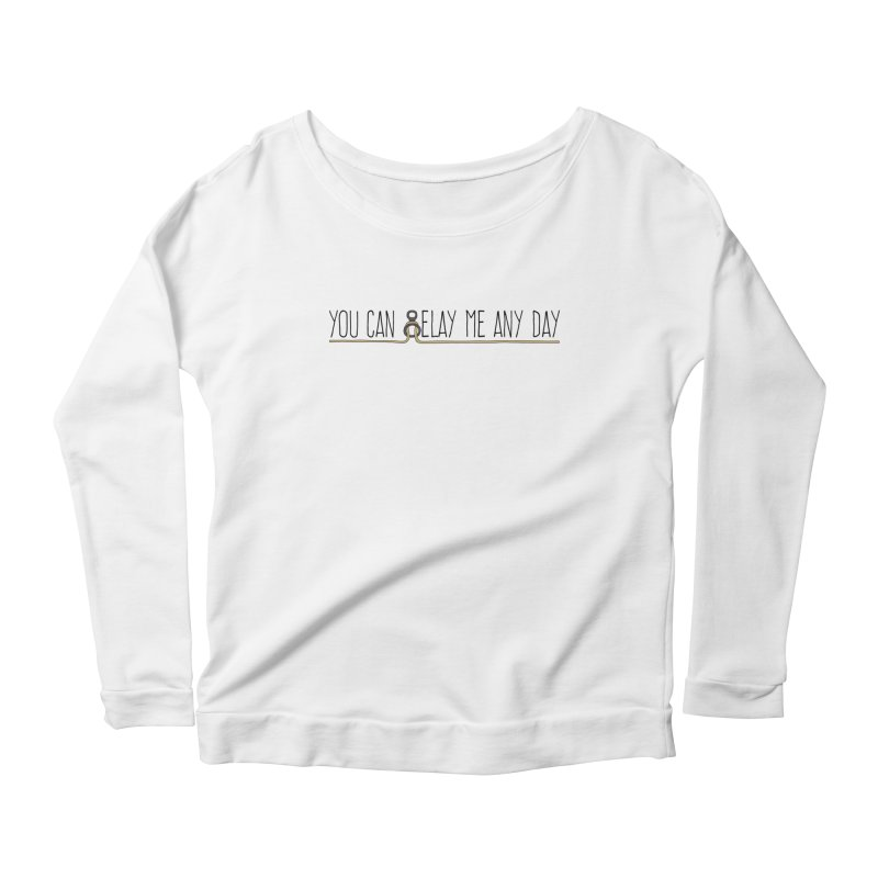 You Can Belay Me Any Day Women's Scoop Neck Longsleeve T-Shirt by The Wandering Fools