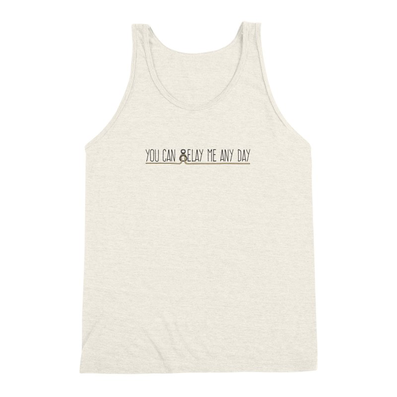 You Can Belay Me Any Day Men's Triblend Tank by The Wandering Fools