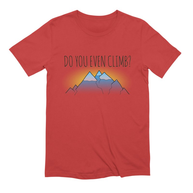 Do You Even Climb? Men's T-Shirt by The Wandering Fools