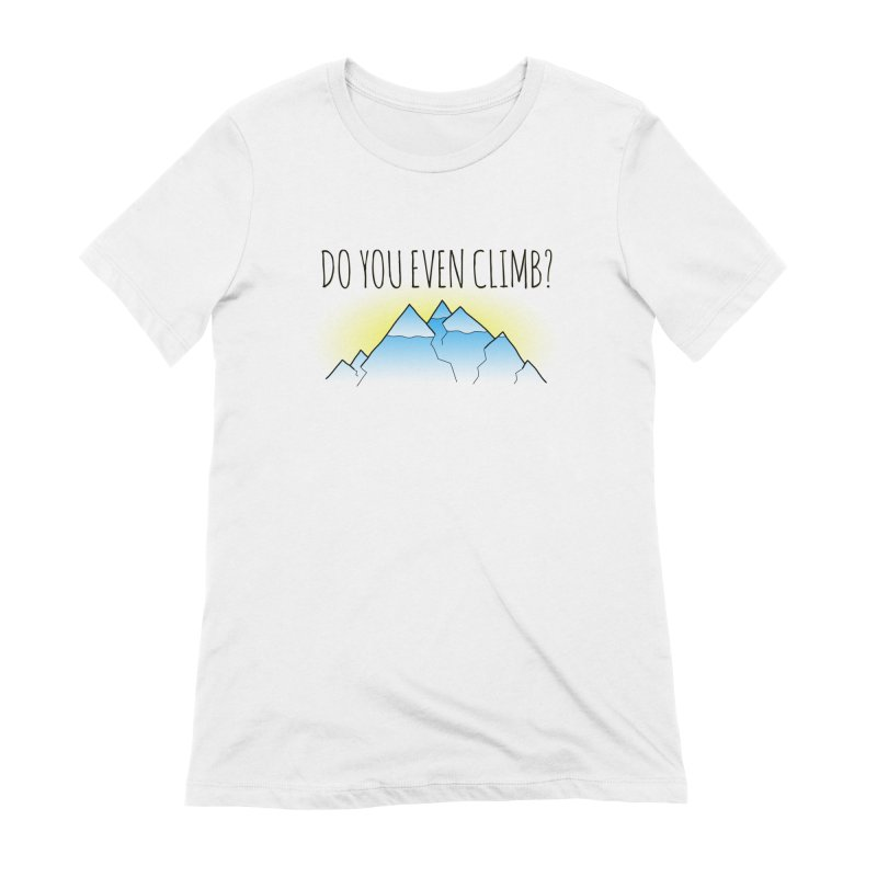 Do You Even Climb? Women's Extra Soft T-Shirt by The Wandering Fools