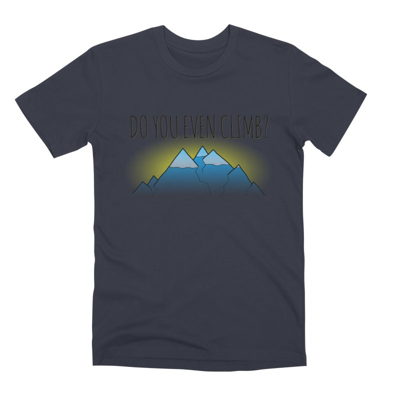 Do You Even Climb? Men's Premium T-Shirt by The Wandering Fools