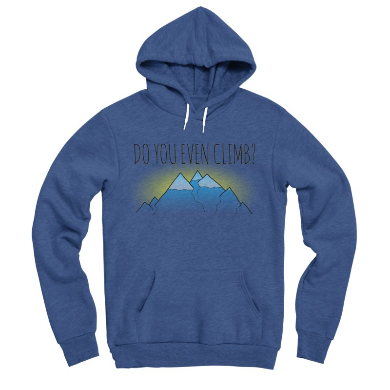 Do You Even Climb? Women's Sponge Fleece Pullover Hoody by The Wandering Fools