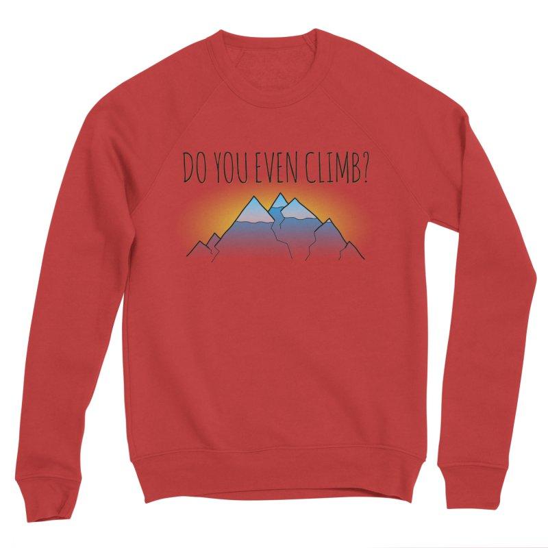 Do You Even Climb? Women's Sponge Fleece Sweatshirt by The Wandering Fools