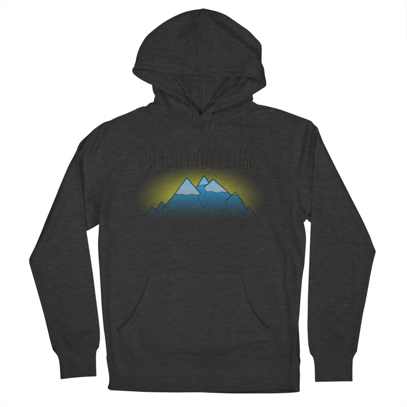 Do You Even Climb? Women's French Terry Pullover Hoody by The Wandering Fools