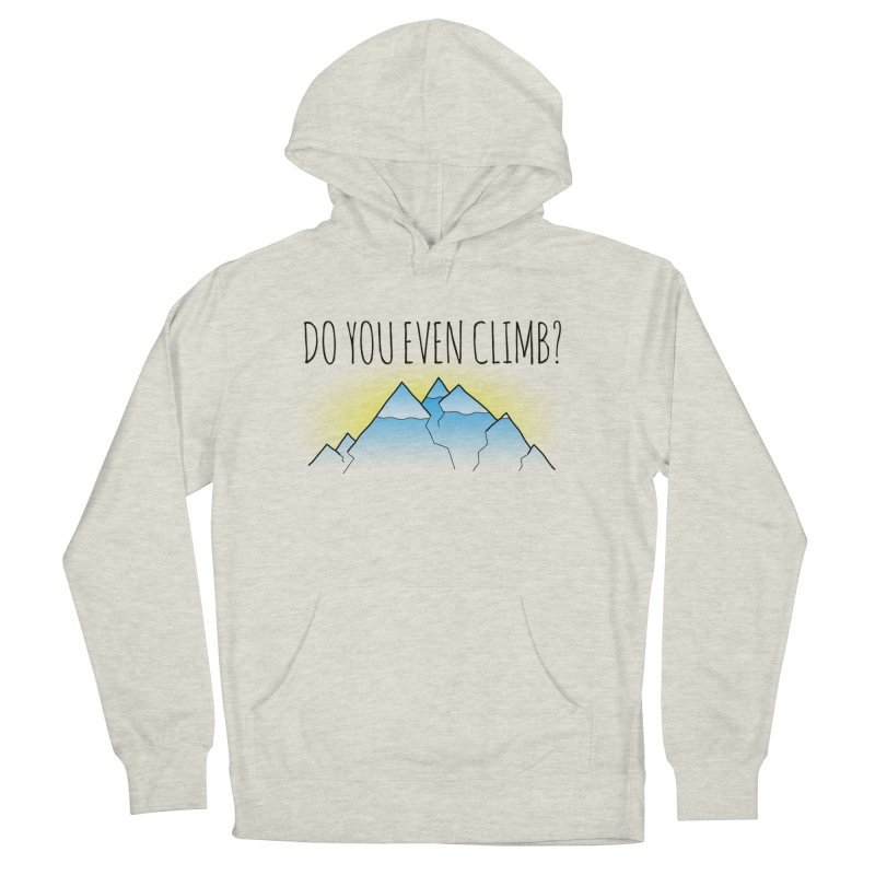 Do You Even Climb? Men's French Terry Pullover Hoody by The Wandering Fools
