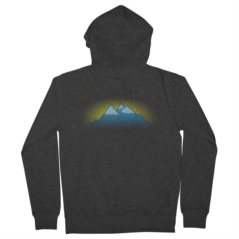 Do You Even Climb? Women's French Terry Zip-Up Hoody by The Wandering Fools