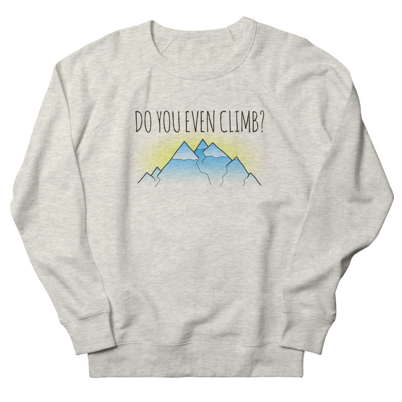 Do You Even Climb? Men's French Terry Sweatshirt by The Wandering Fools