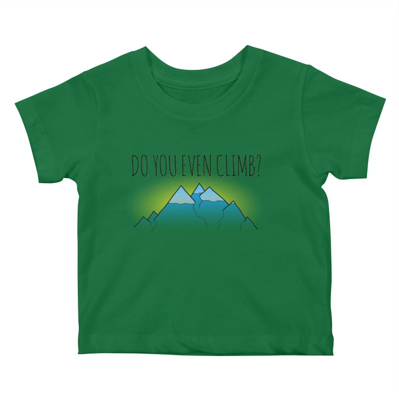 Do You Even Climb? Kids Baby T-Shirt by The Wandering Fools