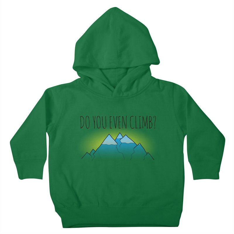Do You Even Climb? Kids Toddler Pullover Hoody by The Wandering Fools