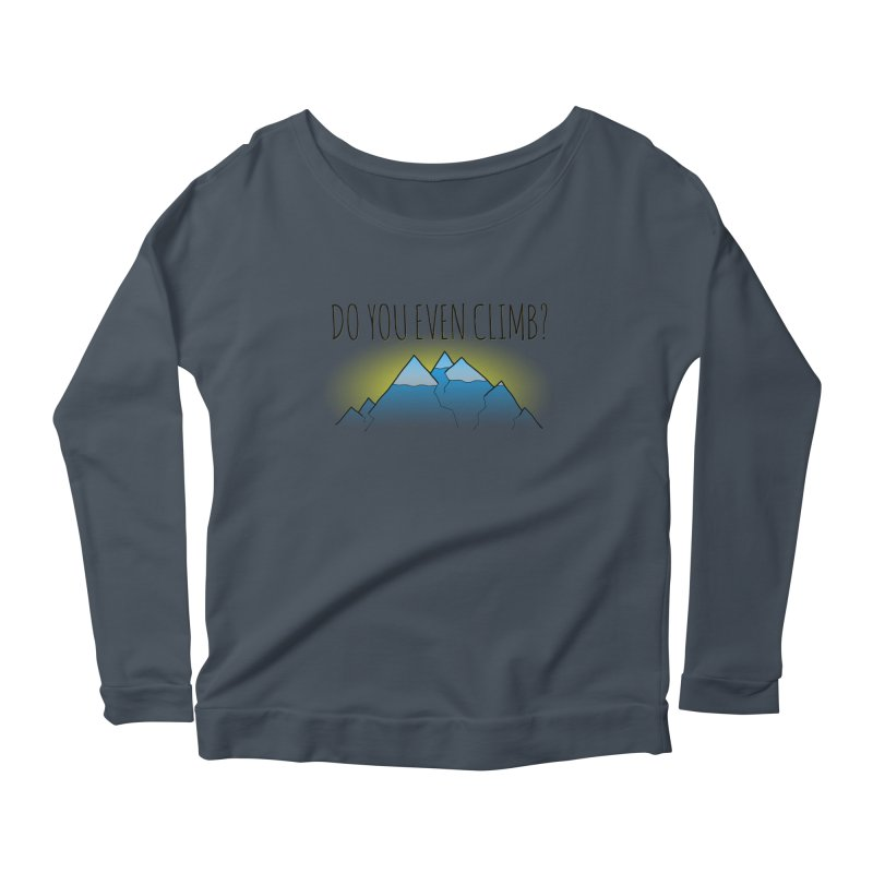 Do You Even Climb? Women's Scoop Neck Longsleeve T-Shirt by The Wandering Fools