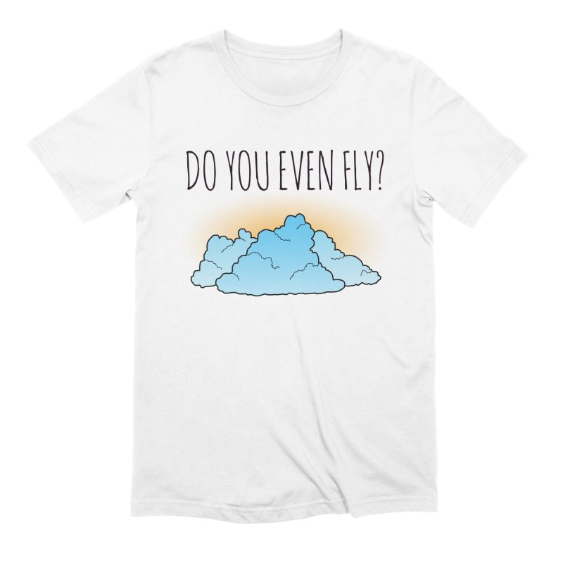 Do You Even Fly? in Men's Extra Soft T-Shirt White by The Wandering Fools