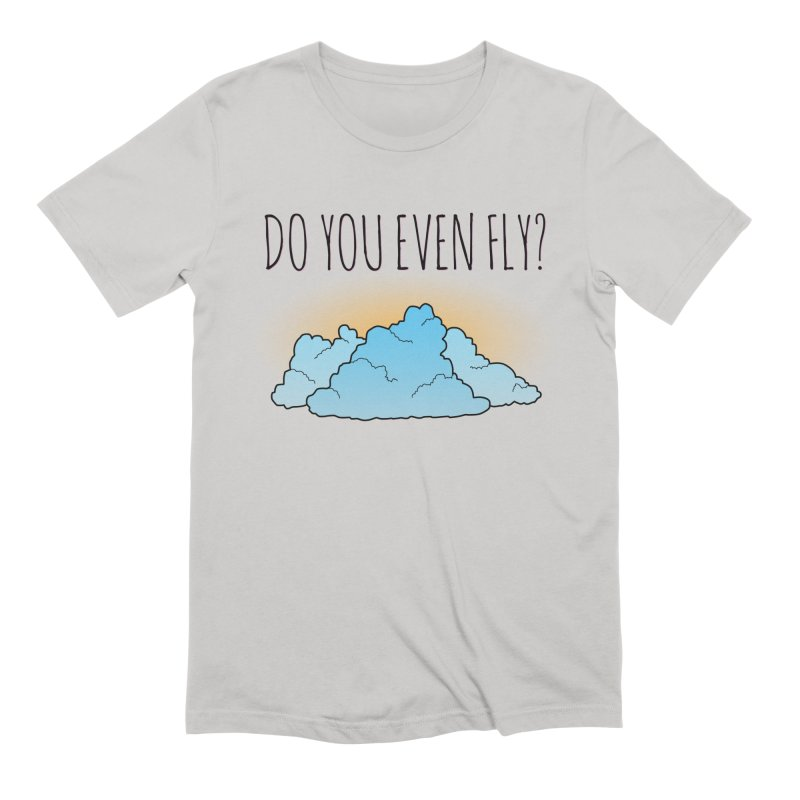 Do You Even Fly? Men's Extra Soft T-Shirt by The Wandering Fools