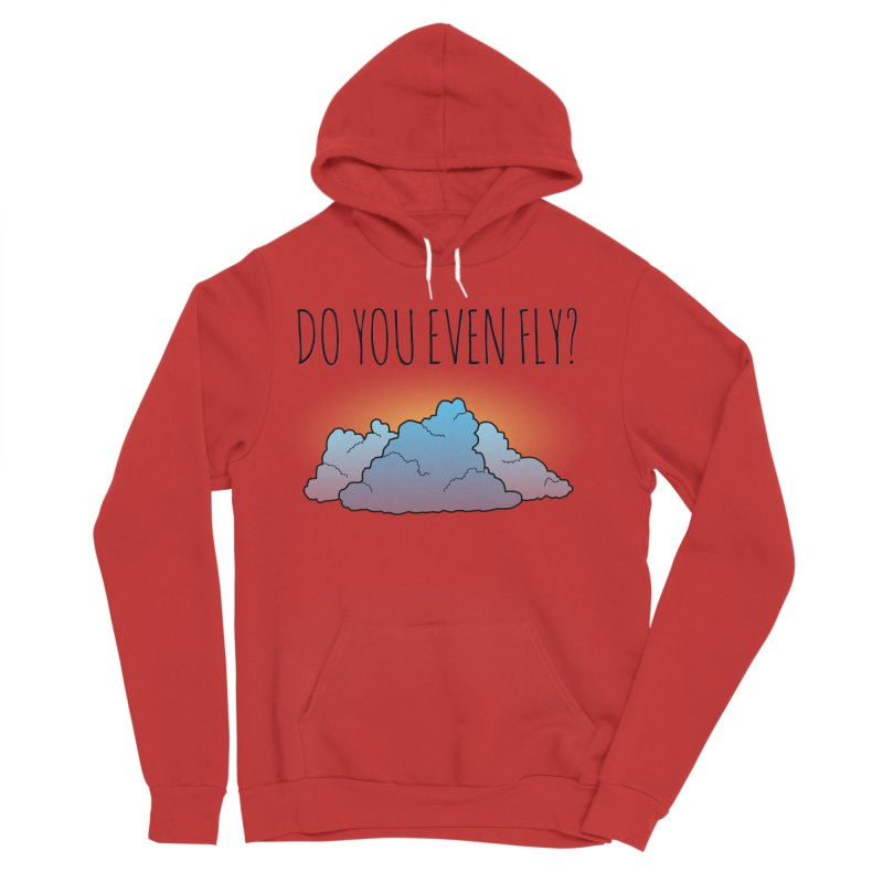 Do You Even Fly? Women's Sponge Fleece Pullover Hoody by The Wandering Fools