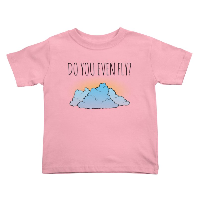 Do You Even Fly? Kids Toddler T-Shirt by The Wandering Fools