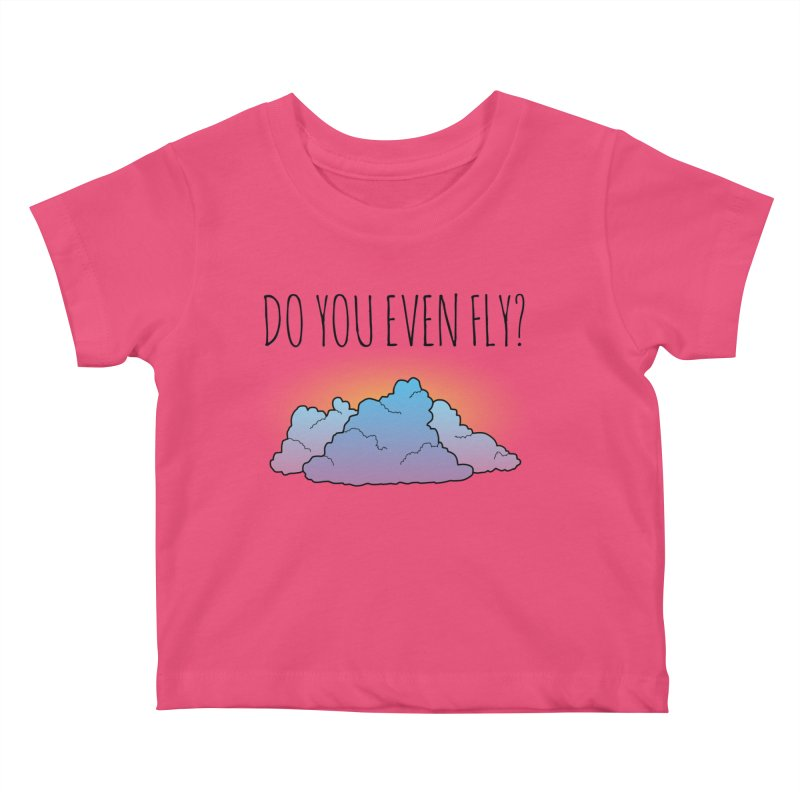 Do You Even Fly? Kids Baby T-Shirt by The Wandering Fools
