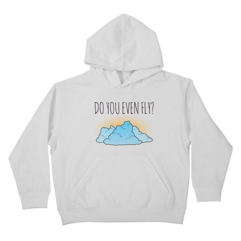 Do You Even Fly? Kids Pullover Hoody by The Wandering Fools
