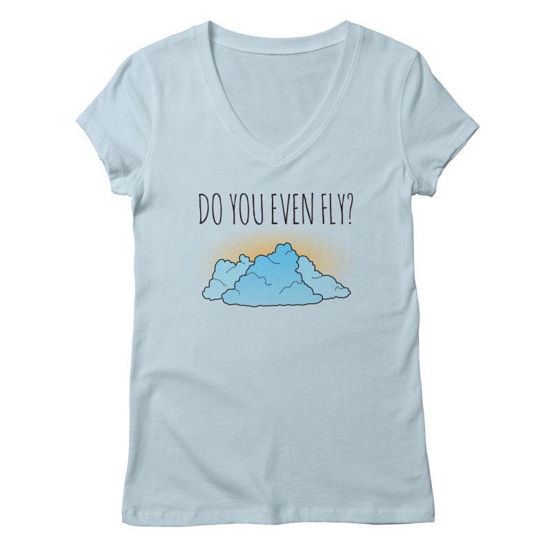 Do You Even Fly? in Women's Regular V-Neck Baby Blue by The Wandering Fools