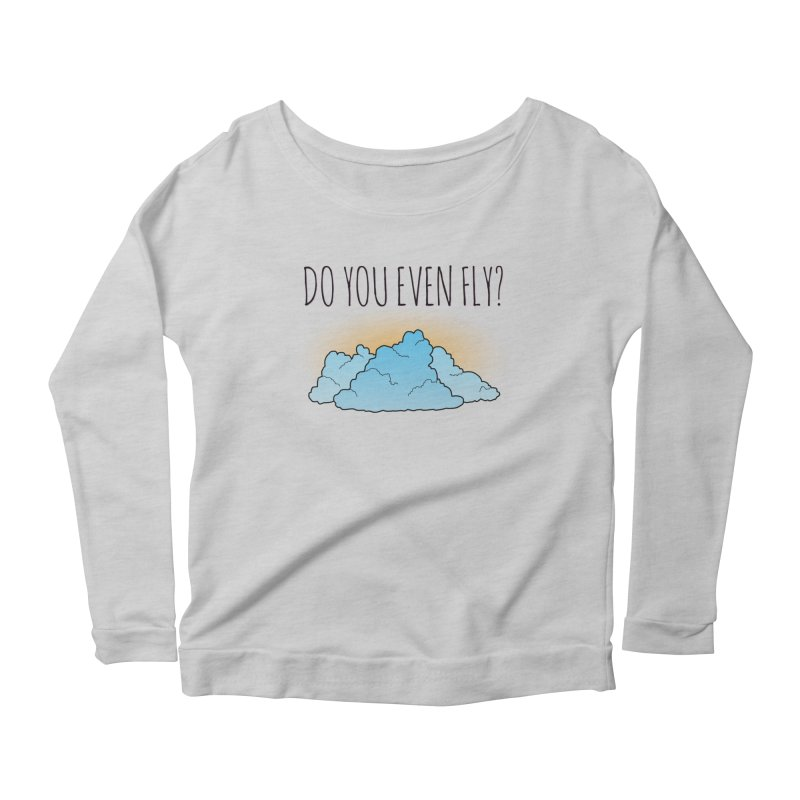 Do You Even Fly? Women's Scoop Neck Longsleeve T-Shirt by The Wandering Fools