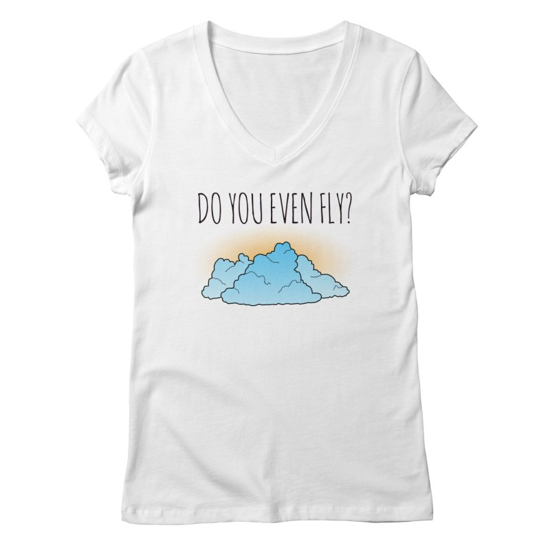 Do You Even Fly? Women's Regular V-Neck by The Wandering Fools