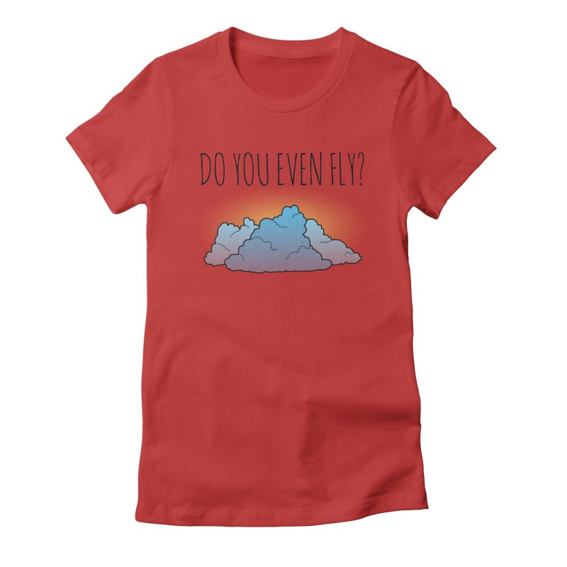 Do You Even Fly? Women's Fitted T-Shirt by The Wandering Fools