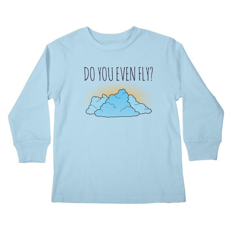 Do You Even Fly? Kids Longsleeve T-Shirt by The Wandering Fools