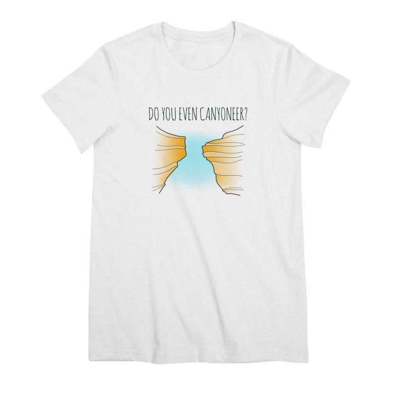 Do You Even Canyoneer? Women's Premium T-Shirt by The Wandering Fools