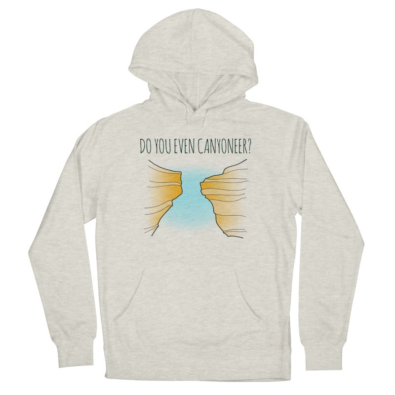 Do You Even Canyoneer? Women's French Terry Pullover Hoody by The Wandering Fools