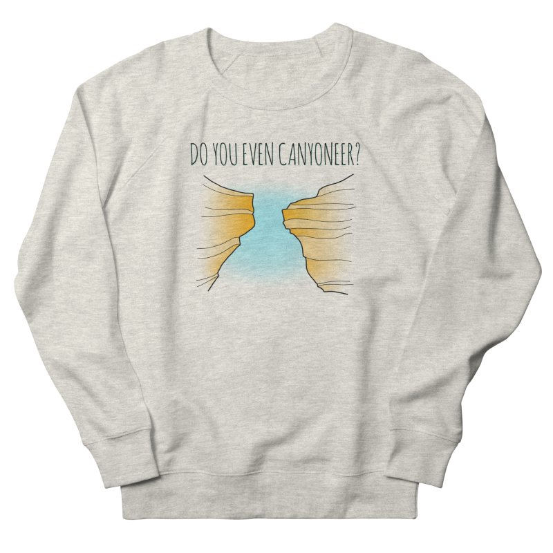 Do You Even Canyoneer? Women's French Terry Sweatshirt by The Wandering Fools