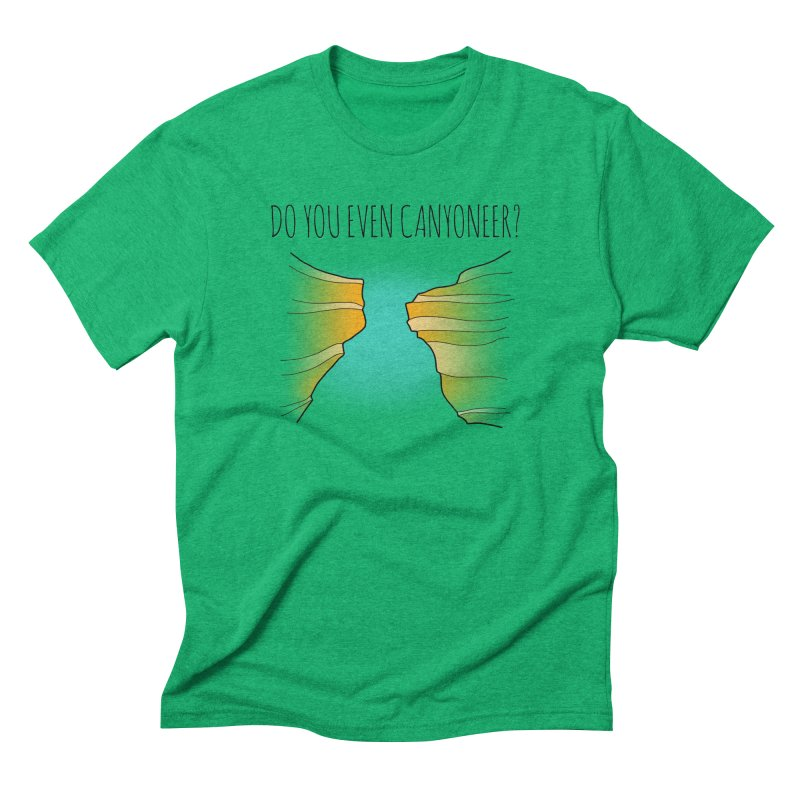 Do You Even Canyoneer? Men's Triblend T-Shirt by The Wandering Fools