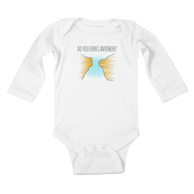 Do You Even Canyoneer? Kids Baby Longsleeve Bodysuit by The Wandering Fools