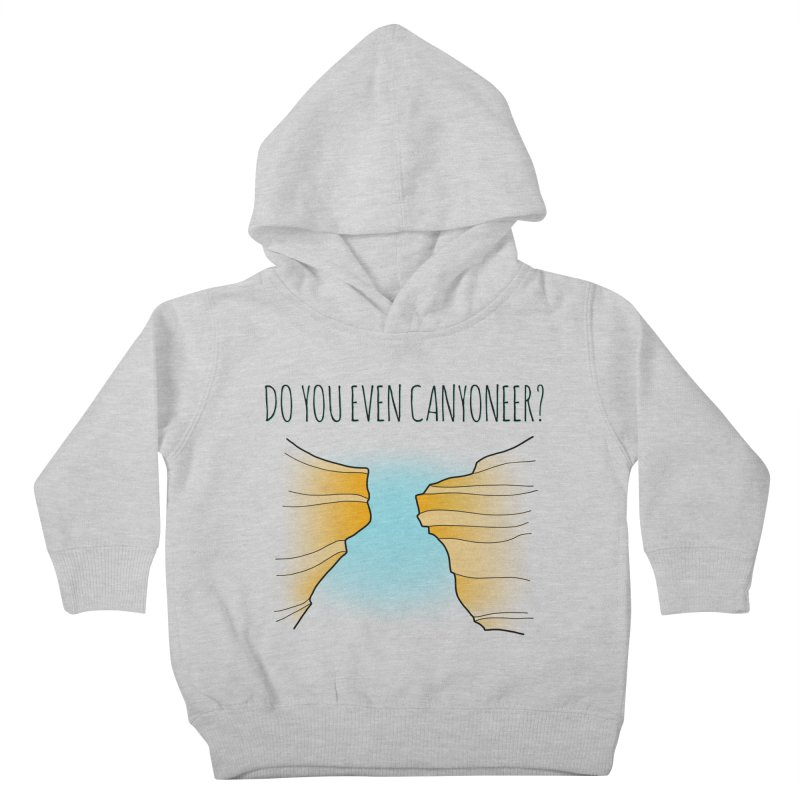 Do You Even Canyoneer? Kids Toddler Pullover Hoody by The Wandering Fools