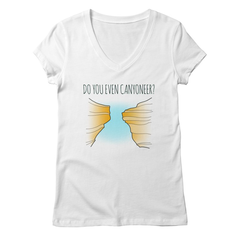 Do You Even Canyoneer? in Women's Regular V-Neck White by The Wandering Fools