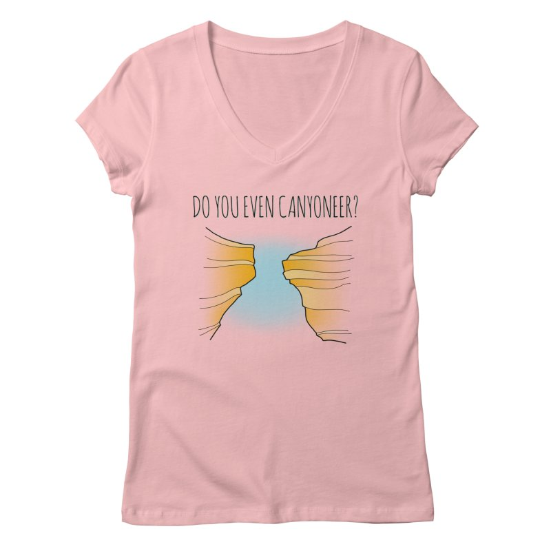 Do You Even Canyoneer? Women's Regular V-Neck by The Wandering Fools