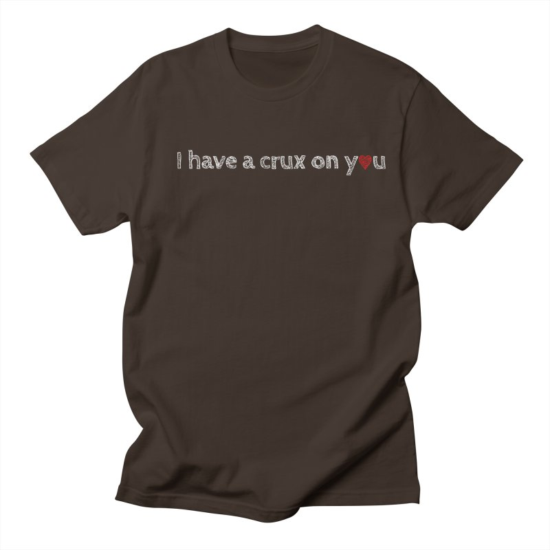 I Have a Crux on You Men's Regular T-Shirt by The Wandering Fools
