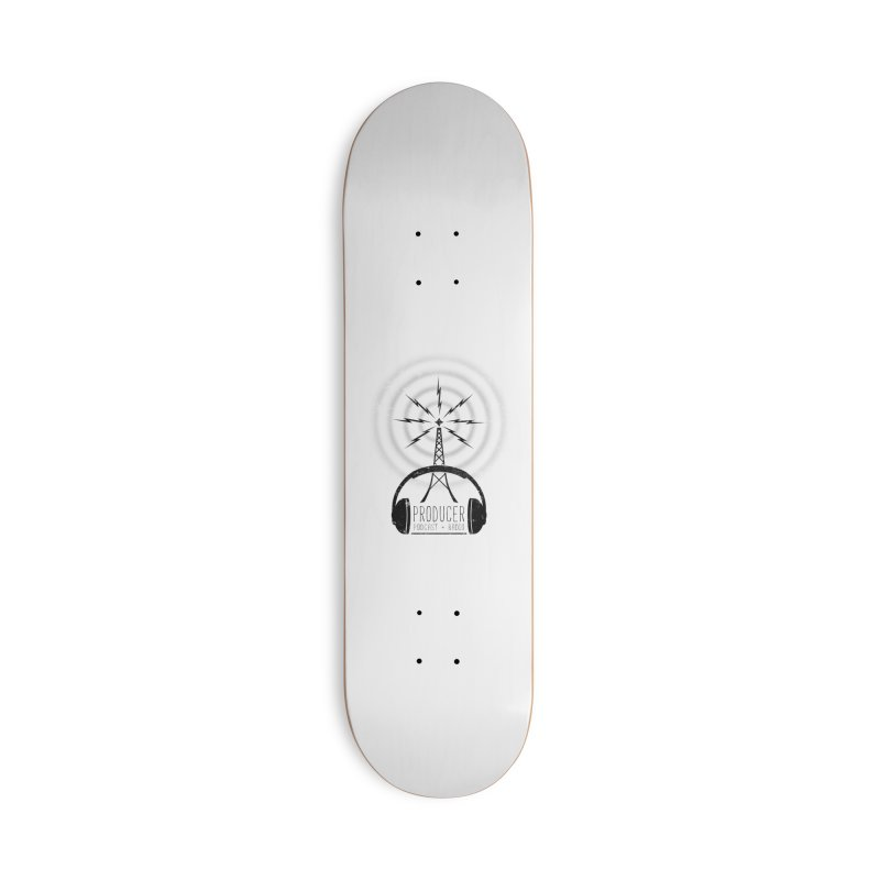 Producer: Podcasts + Radio Accessories Skateboard by The Wandering Fools