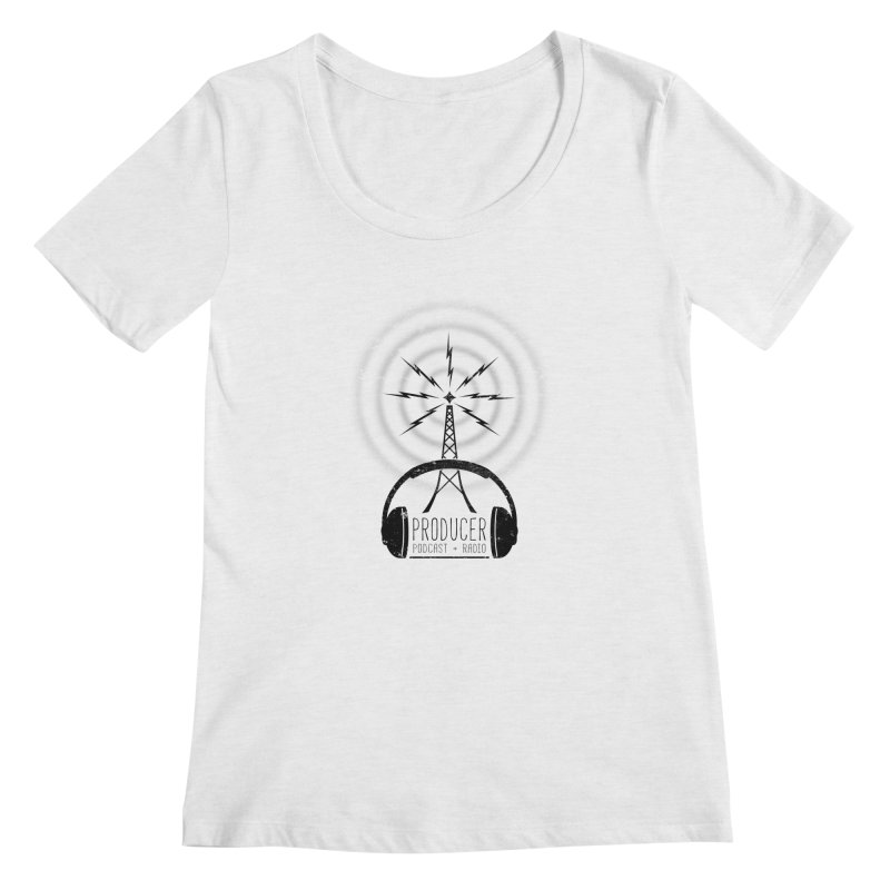 Producer: Podcasts + Radio Women's Scoop Neck by The Wandering Fools
