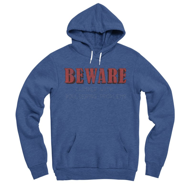 Beware: Climber with Bouldering Problems Women's Sponge Fleece Pullover Hoody by The Wandering Fools