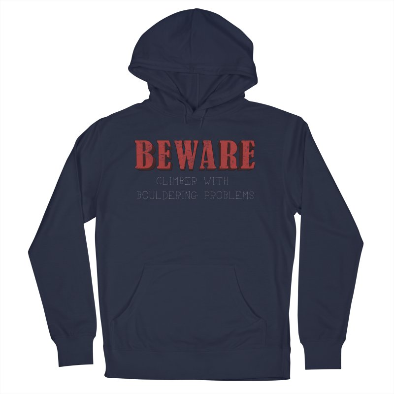 Beware: Climber with Bouldering Problems Men's Pullover Hoody by The Wandering Fools