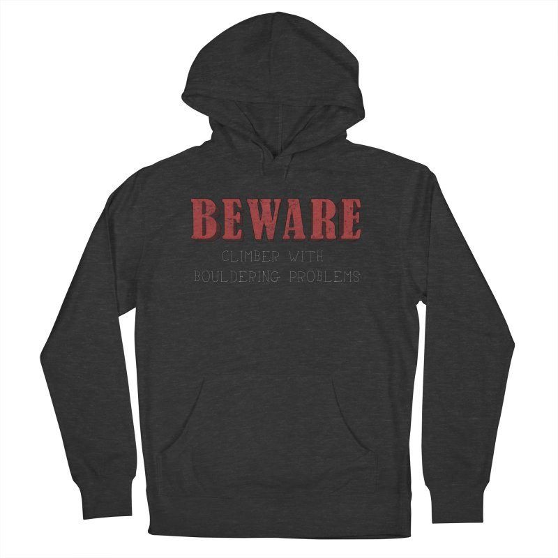 Beware: Climber with Bouldering Problems Men's French Terry Pullover Hoody by The Wandering Fools