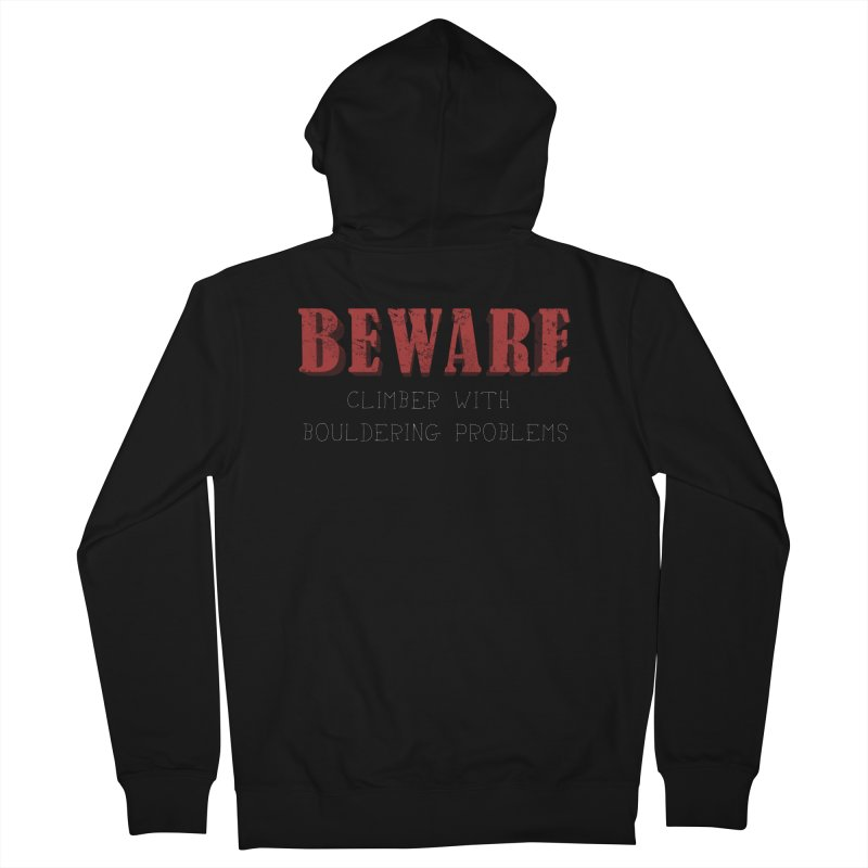 Beware: Climber with Bouldering Problems Women's French Terry Zip-Up Hoody by The Wandering Fools